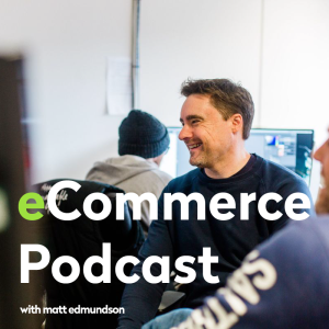 eCommerce_podcast-with Matt Edmundso